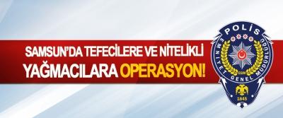 Samsun'da Tefecilere Ve Nitelikli Yağmacılara Operasyon!
