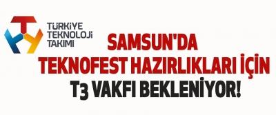 Samsun'da teknofest hazırlıkları için t3 vakfı bekleniyor!