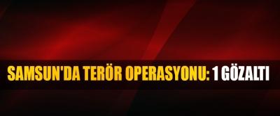 Samsun'da Terör Operasyonu: 1 Gözaltı