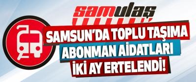 Samsun'da Toplu Taşıma Abonman Aidatları İki Ay Ertelendi!