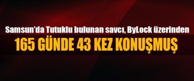Samsun'da Tutuklu bulunan savcı, ByLock üzerinden 165 Günde 43 Kez Konuşmuş