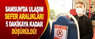 Samsun'da Ulaşım Sefer Aralıkları 5 Dakikaya Kadar Düşürüldü!
