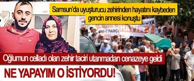 Samsun'da uyuşturucu zehirinden hayatını kaybeden gencin annesi konuştu