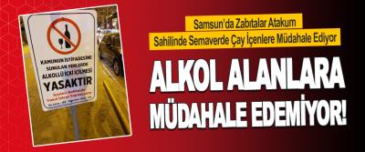 Samsun'da Zabıtalar Atakum Sahilinde Semaverde Çay İçenlere Müdahale Ediyor Alkol Alanlara Müdahale Edemiyor!