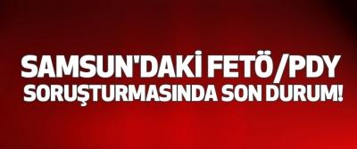 Samsun'daki fetö/pdy soruşturmasında son durum!