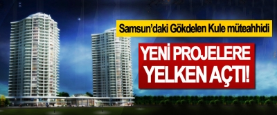 Samsun'daki Gökdelen Kule müteahhidi Yeni projelere yelken açtı!