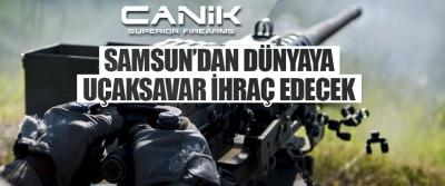 Samsun'dan Dünyaya Uçaksavar İhraç Edecek