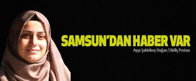 Samsun'dan Haber Var