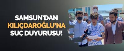 Samsun'dan Kılıçdaroğlu'na Suç Duyurusu!