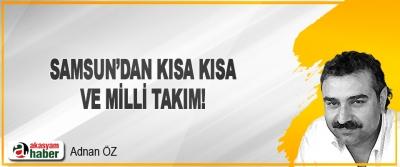 Samsun'dan Kısa Kısa ve Milli Takım!