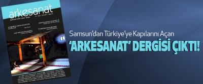 Samsun'dan Türkiye'ye Kapılarını Açan 'Arkesanat' Dergisi Çıktı!