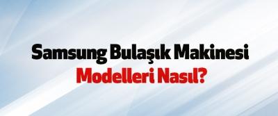 Samsung Bulaşık Makinesi Modelleri Nasıl?
