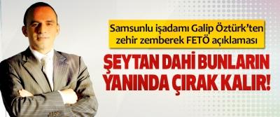 Samsunlu işadamı Galip Öztürk'ten zehir zemberek Fetö açıklaması
