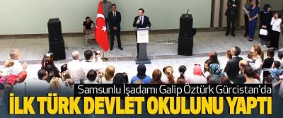 Samsunlu İşadamı Galip Öztürk Gürcistan'da İlk Türk Devlet Okulunu Yaptı