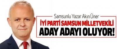 Samsunlu Yazar Akın Üner İyi parti samsun milletvekili aday adayı oluyor!