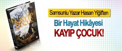 Samsunlu Yazar Hasan Yiğit'ten Bir hayat hikâyesi: Kayıp çocuk!