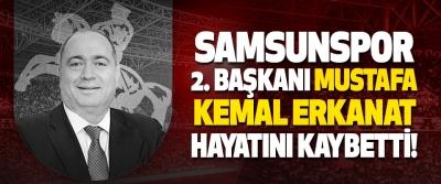 Samsunspor 2. Başkanı Mustafa Kemal Erkanat Hayatını Kaybetti!