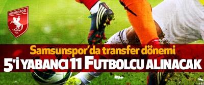 Samsunspor 5'i Yabancı 11 Futbolcu Alacak
