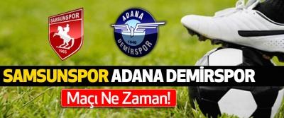 Samsunspor adana demirspor maçı ne zaman!