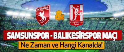 samsunspor - Balıkesirspor maçı Ne Zaman ve Hangi Kanalda!