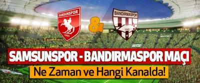 Samsunspor - Bandırmaspor maçı Ne Zaman ve Hangi Kanalda!