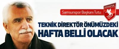 Samsunspor Başkanı Tutu: Teknik Direktör Önümüzdeki Hafta Belli Olacak