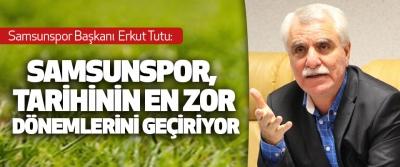 Samsunspor Başkanı Tutu: Samsunspor, Tarihinin En Zor Dönemlerini Geçiriyor