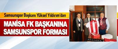 Samsunspor Başkanı Yüksel Yıldırım'dan Manisa Fk Başkanına Samsunspor Forması