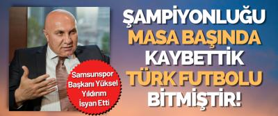 Samsunspor Başkanı Yüksel Yıldırım İsyan Etti