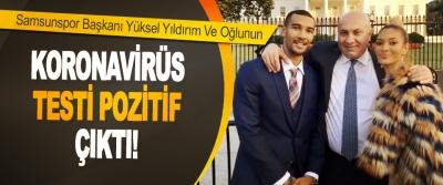 Samsunspor Başkanı Yüksel Yıldırım Ve Oğlunun Koronavirüs Testi Pozitif Çıktı!