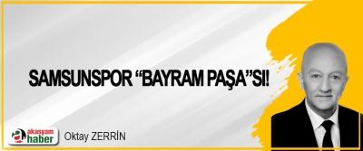 "Samsunspor ""Bayram Paşa""sı!"