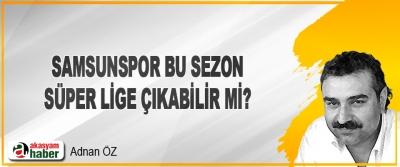Samsunspor Bu Sezon Süper Lige Çıkabilir mi?