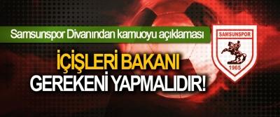 Samsunspor Divanından kamuoyu açıklaması;İçişleri bakanı gerekeni yapmalıdır!