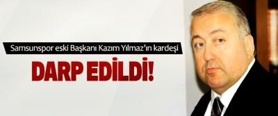 Samsunspor eski Başkanı Kazım Yılmaz'ın kardeşi Darp Edildi!