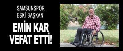 Samsunspor eski başkanı Emin Kar vefat etti!