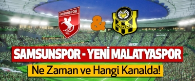 Samsunspor - Evkur Yeni Malatyaspor Maçı Ne Zaman ve Hangi Kanalda!