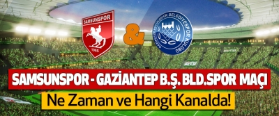 samsunspor - gaziantep b.ş. bld.spor maçı Ne Zaman ve Hangi Kanalda!