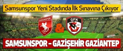 Samsunspor – Gazişehir Gaziantep maçı Ne Zaman