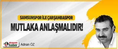 Samsunspor ile Çarşambaspor Mutlaka Anlaşmalıdır!