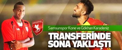 Samsunspor Kone ve Gökhan Karadeniz Transferinde Sona Yaklaştı