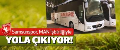 Samsunspor, MAN İşbirliğiyle Yola Çıkıyor!