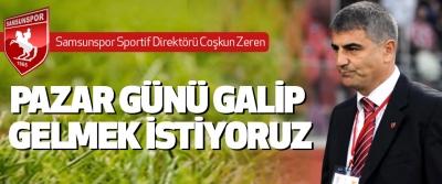 Samsunspor Sportif Direktörü Zeren: pazar günü galip gelmek istiyoruz