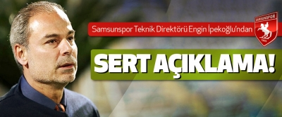 Samsunspor Teknik Direktörü İpekoğlu'ndan sert açıklama!