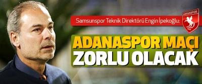 Samsunspor Teknik Direktörü İpekoğlu: Adanaspor Maçı Zorlu Olacak