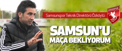 Samsunspor teknik direktörü Özköylü: Samsun'u Maça Bekliyorum