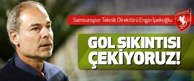 Samsunspor Teknik Direktörü İpekoğlu: Gol Sıkıntısı Çekiyoruz!
