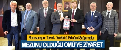Samsunspor Teknik Direktörü Ertuğrul Sağlam'dan Mezunu Olduğu Omü'ye Ziyaret