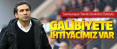 Samsunspor teknik direktörü Özköylü: Galibiyete İhtiyacımız Var