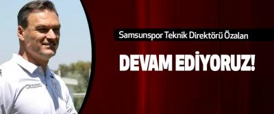 Samsunspor Teknik Direktörü Özalan Devam ediyoruz!