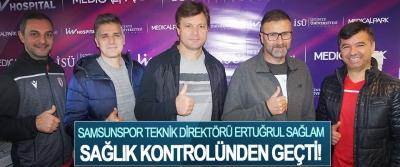 Samsunspor teknik direktörü Ertuğrul Sağlam sağlık kontrolünden geçti!